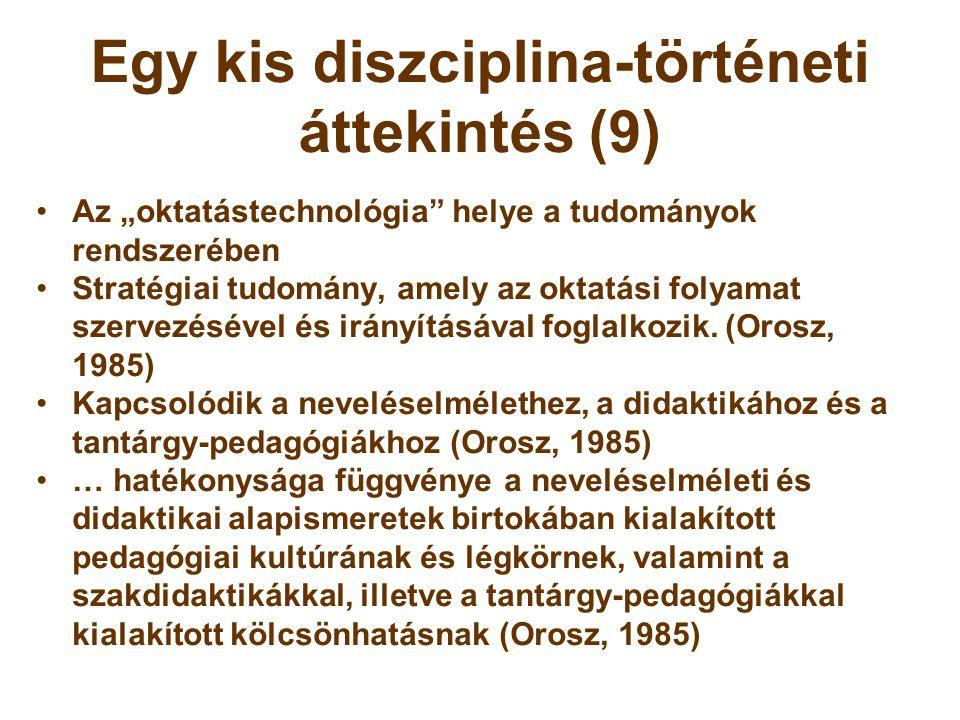 """Egy kis diszciplina-történeti áttekintés (9) •Az """"oktatástechnológia"""" helye a tudományok rendszerében •Stratégiai tudomány, amely az oktatási folyamat"""