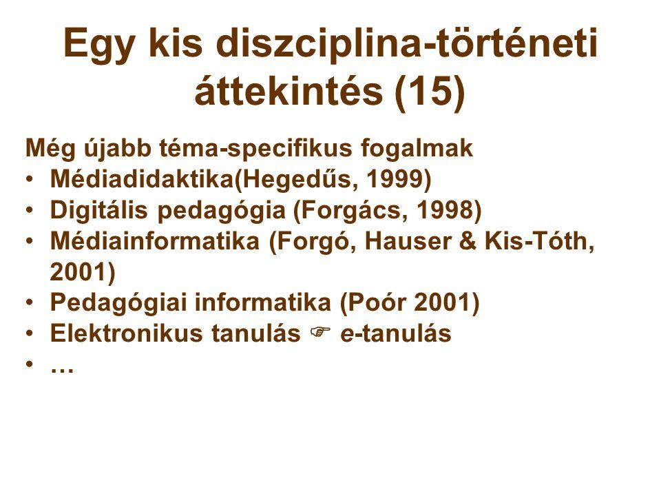 Egy kis diszciplina-történeti áttekintés (15) Még újabb téma-specifikus fogalmak •Médiadidaktika(Hegedűs, 1999) •Digitális pedagógia (Forgács, 1998) •