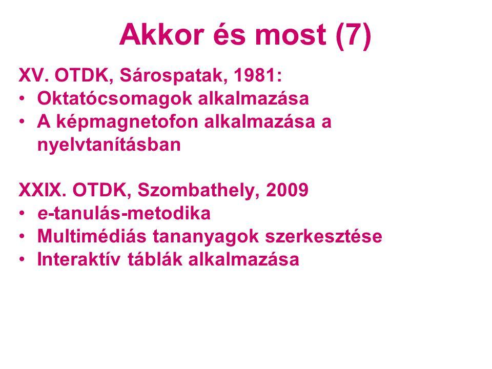 Akkor és most (7) XV. OTDK, Sárospatak, 1981: •Oktatócsomagok alkalmazása •A képmagnetofon alkalmazása a nyelvtanításban XXIX. OTDK, Szombathely, 2009