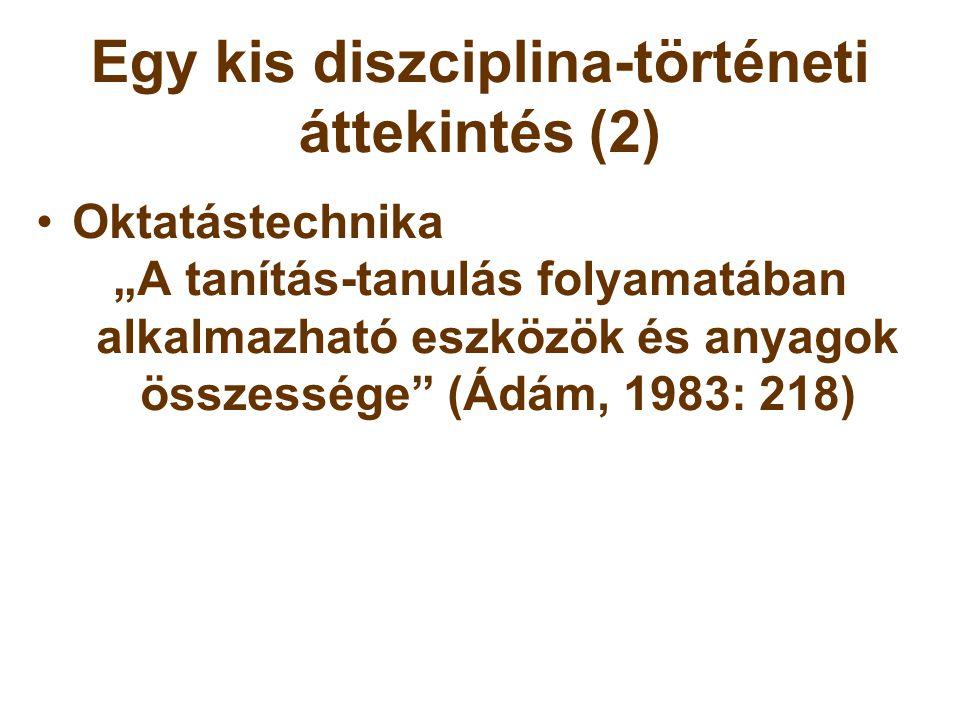 Egy kis diszciplina-történeti áttekintés (3) •Oktatási technológia (Gecső, 1970) •Oktatástechnológia (Falus, 1976; Gyaraki, 1980; Rohonyi, 1976)  Az eszközök által kiváltott és támogatott oktatási folyamatok vannak a középpontban és nem maguk az eszközök.