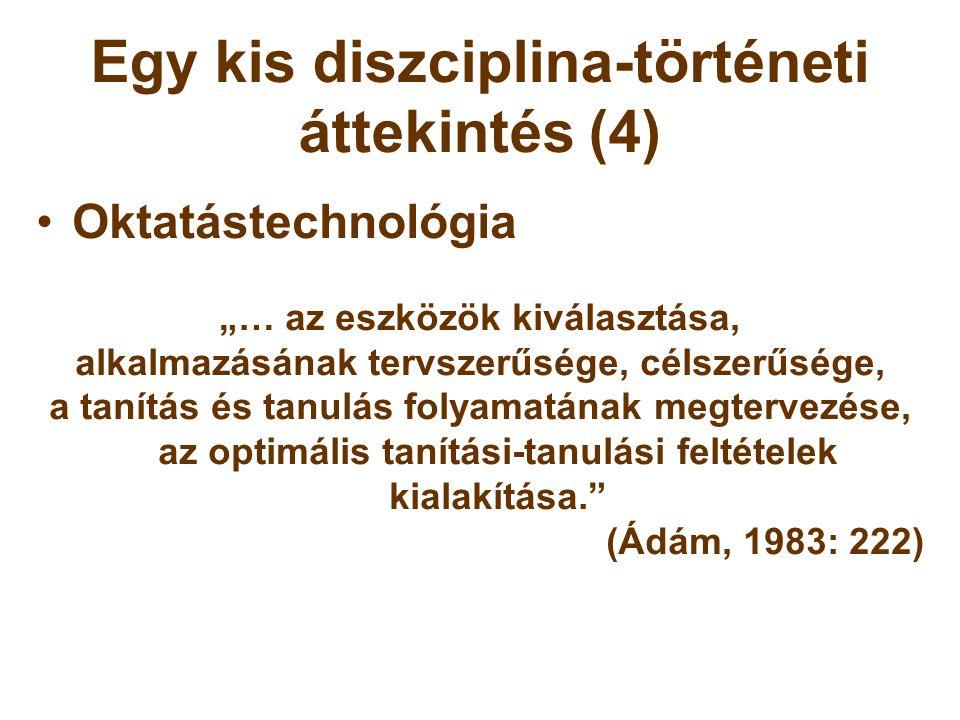 """Egy kis diszciplina-történeti áttekintés (4) •Oktatástechnológia """"… az eszközök kiválasztása, alkalmazásának tervszerűsége, célszerűsége, a tanítás és"""