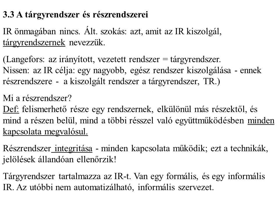 3.3 A tárgyrendszer és részrendszerei IR önmagában nincs. Ált. szokás: azt, amit az IR kiszolgál, tárgyrendszernek nevezzük. (Langefors: az irányított