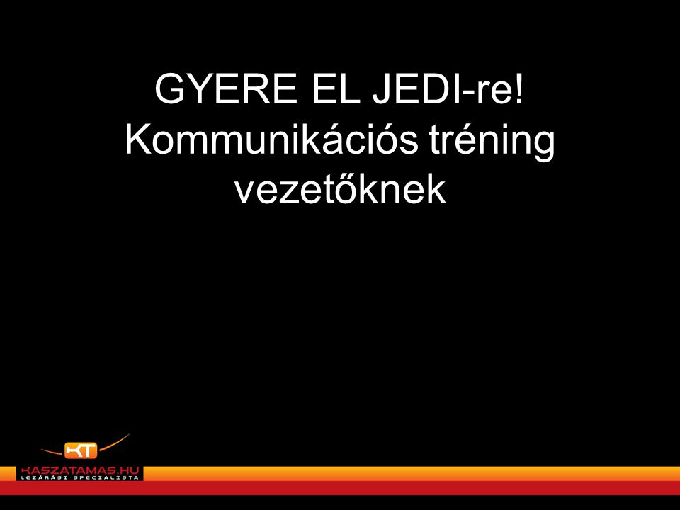 GYERE EL JEDI-re! Kommunikációs tréning vezetőknek