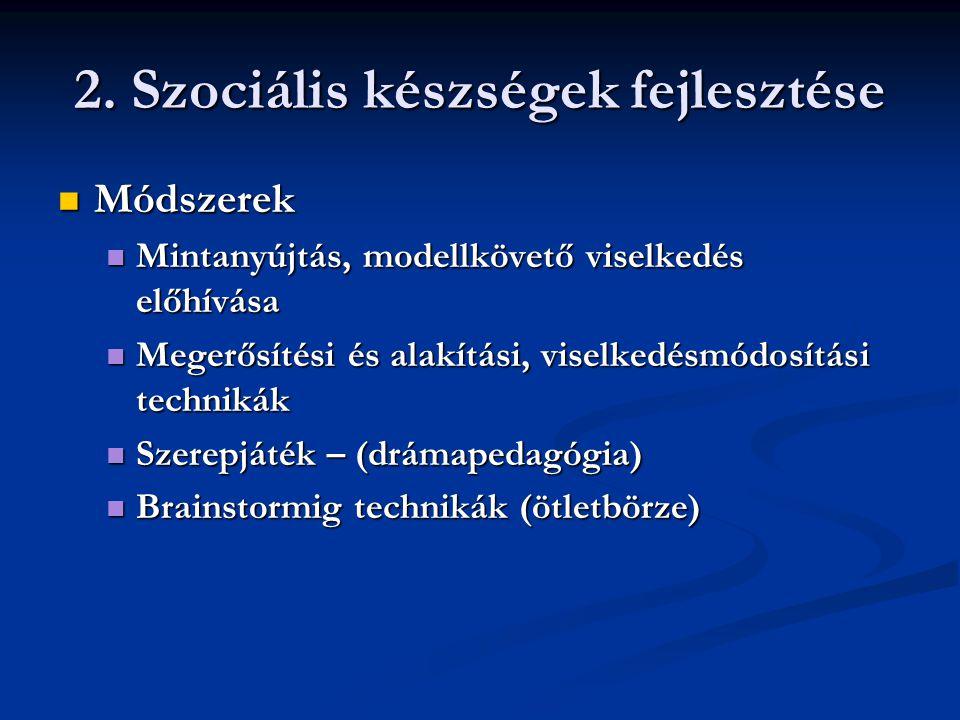 2. Szociális készségek fejlesztése  Módszerek  Mintanyújtás, modellkövető viselkedés előhívása  Megerősítési és alakítási, viselkedésmódosítási tec