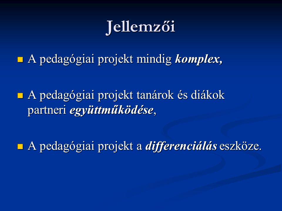Jellemzői  A pedagógiai projekt mindig komplex,  A pedagógiai projekt tanárok és diákok partneri együttműködése,  A pedagógiai projekt a differenci