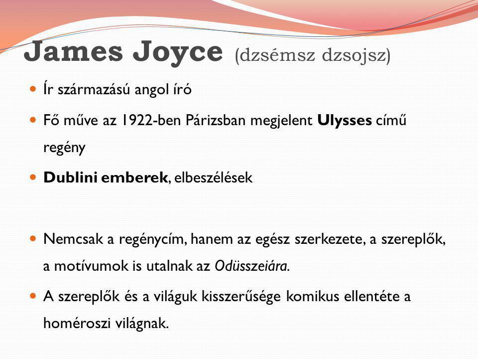 James Joyce (dzsémsz dzsojsz)  Ír származású angol író  Fő műve az 1922-ben Párizsban megjelent Ulysses című regény  Dublini emberek, elbeszélések