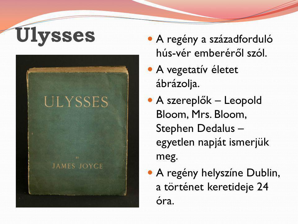 Ulysses  A regény a századforduló hús-vér emberéről szól.  A vegetatív életet ábrázolja.  A szereplők – Leopold Bloom, Mrs. Bloom, Stephen Dedalus