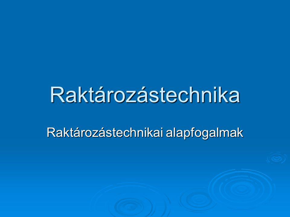 Raktározástechnika Raktározástechnikai alapfogalmak