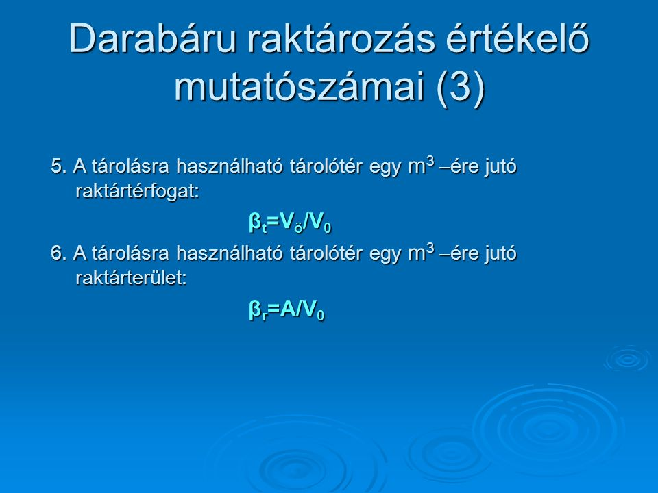 Darabáru raktározás értékelő mutatószámai (3) 5. A tárolásra használható tárolótér egy m 3 –ére jutó raktártérfogat: β t =V ö /V 0 6. A tárolásra hasz