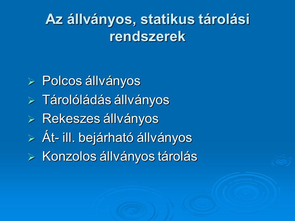 Az állványos, statikus tárolási rendszerek  Polcos állványos  Tárolóládás állványos  Rekeszes állványos  Át- ill. bejárható állványos  Konzolos á