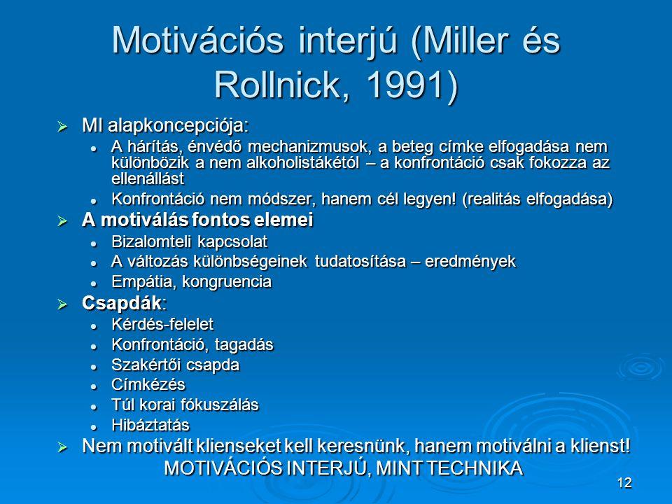 12 Motivációs interjú (Miller és Rollnick, 1991)  MI alapkoncepciója:  A hárítás, énvédő mechanizmusok, a beteg címke elfogadása nem különbözik a ne