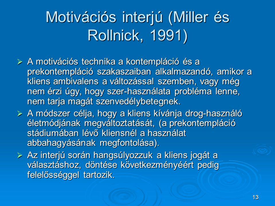 13 Motivációs interjú (Miller és Rollnick, 1991)  A motivációs technika a kontempláció és a prekontempláció szakaszaiban alkalmazandó, amikor a klien