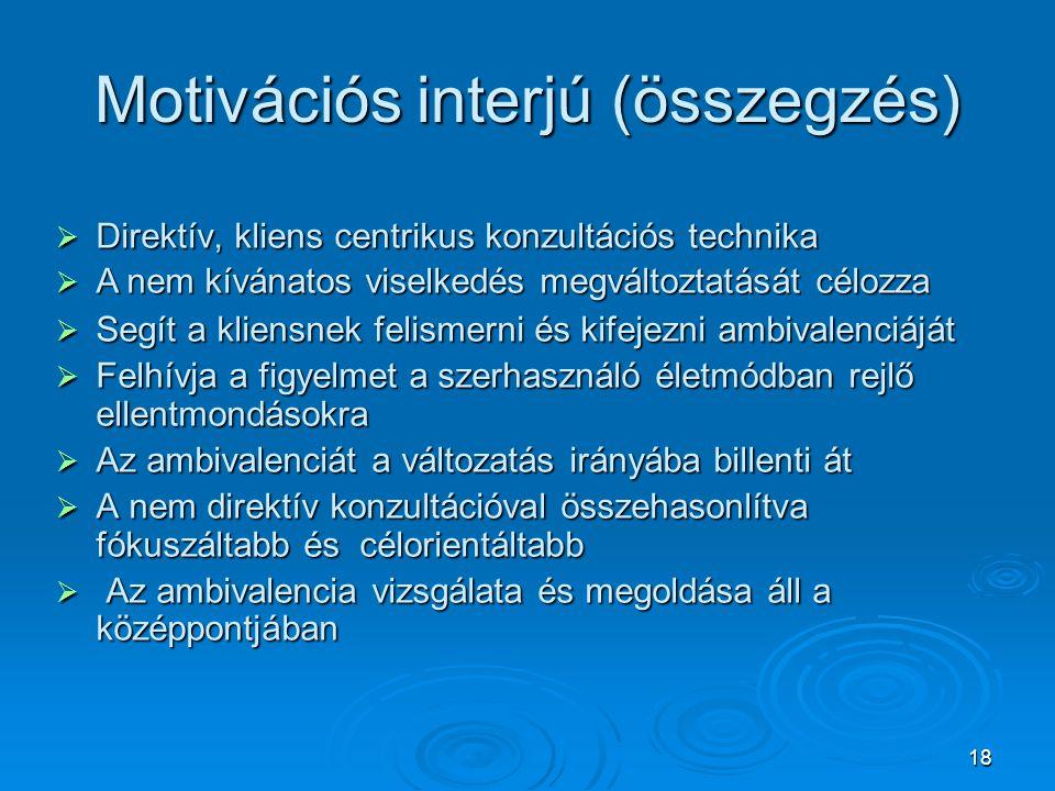 18 Motivációs interjú (összegzés)  Direktív, kliens centrikus konzultációs technika  A nem kívánatos viselkedés megváltoztatását célozza  Segít a k