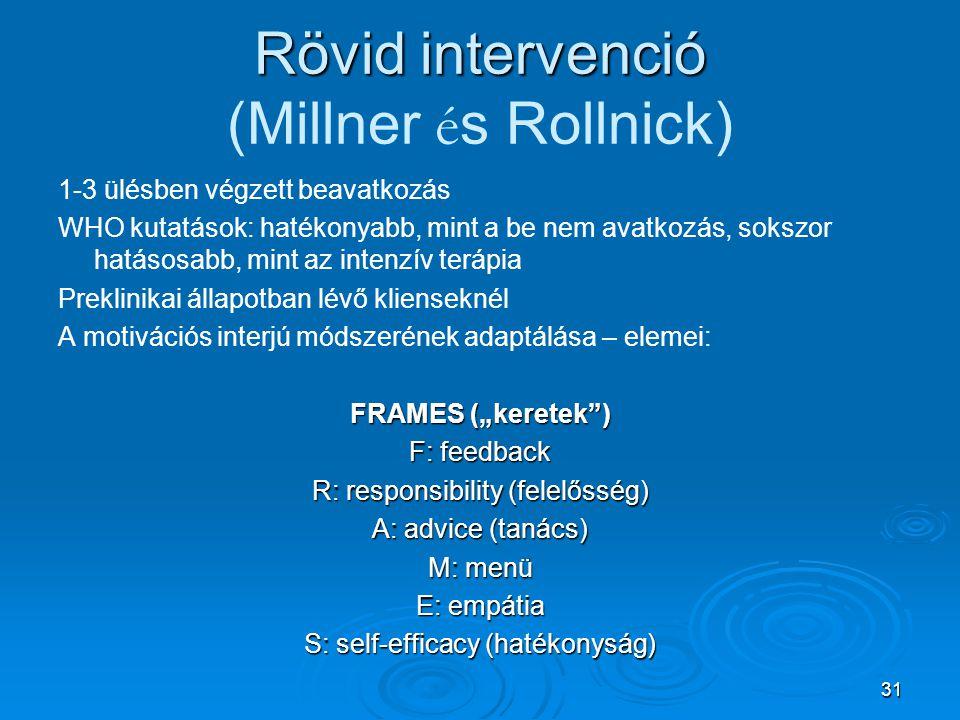 31 Rövid intervenció Rövid intervenció (Millner é s Rollnick) 1-3 ülésben végzett beavatkozás WHO kutatások: hatékonyabb, mint a be nem avatkozás, sok