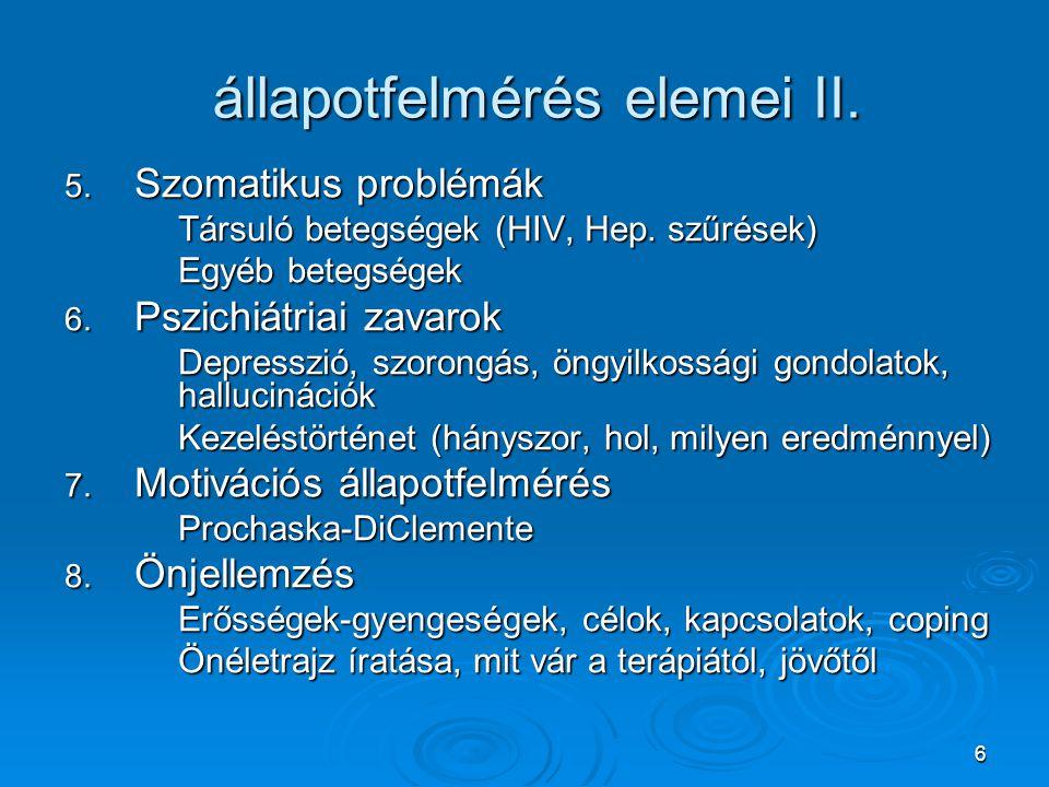 6 állapotfelmérés elemei II. 5. Szomatikus problémák Társuló betegségek (HIV, Hep. szűrések) Egyéb betegségek 6. Pszichiátriai zavarok Depresszió, szo
