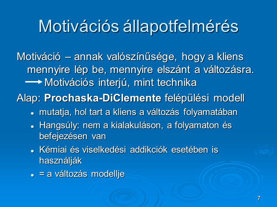 18 Motivációs interjú (összegzés)  Direktív, kliens centrikus konzultációs technika  A nem kívánatos viselkedés megváltoztatását célozza  Segít a kliensnek felismerni és kifejezni ambivalenciáját  Felhívja a figyelmet a szerhasználó életmódban rejlő ellentmondásokra  Az ambivalenciát a változatás irányába billenti át  A nem direktív konzultációval összehasonlítva fókuszáltabb és célorientáltabb  Az ambivalencia vizsgálata és megoldása áll a középpontjában