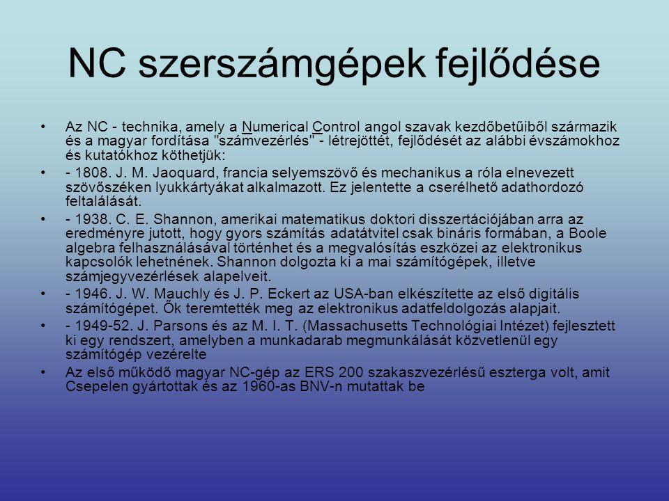NC szerszámgépek fejlődése •Az NC - technika, amely a Numerical Control angol szavak kezdőbetűiből származik és a magyar fordítása
