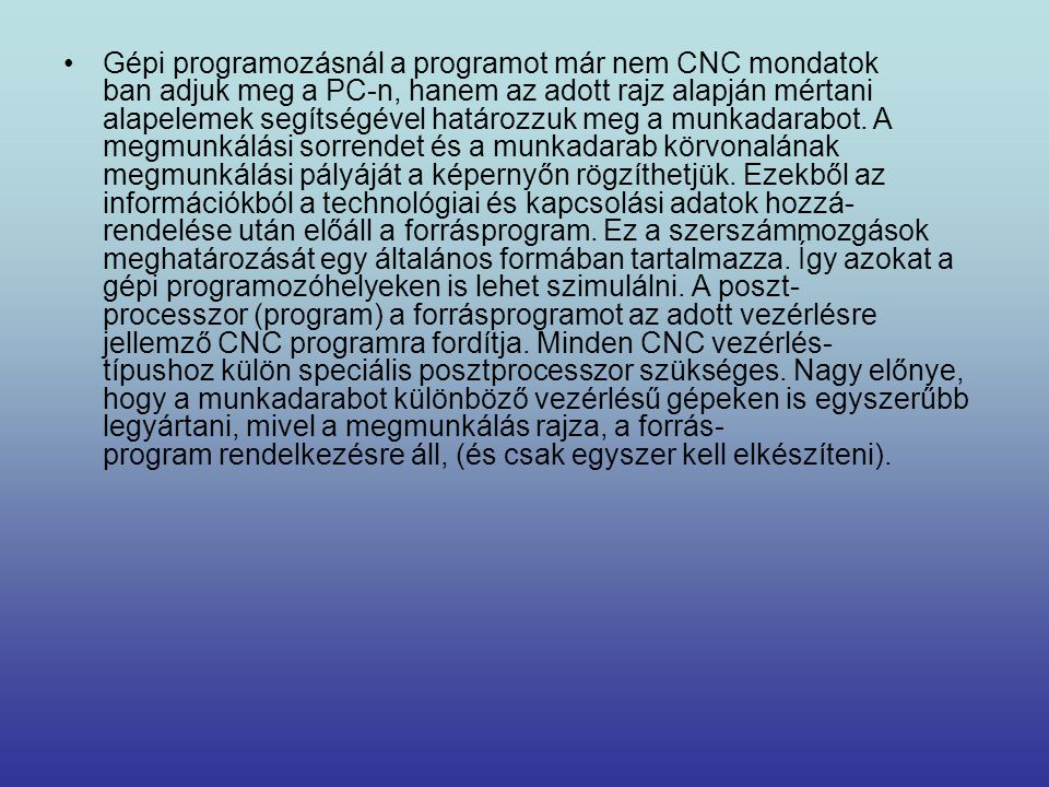 •Gépi programozásnál a programot már nem CNC mondatok ban adjuk meg a PC-n, hanem az adott rajz alapján mértani alapelemek segítségével határozzuk meg