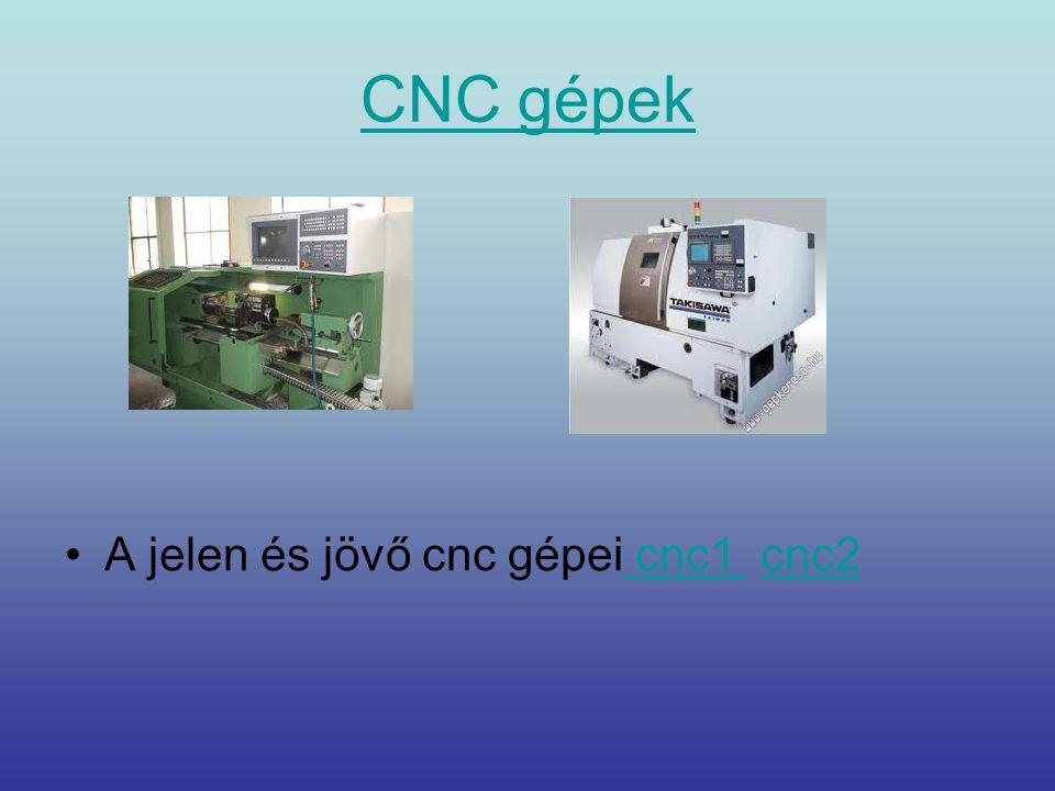 CNC gépek •A jelen és jövő cnc gépei cnc1 cnc2 cnc1 cnc2