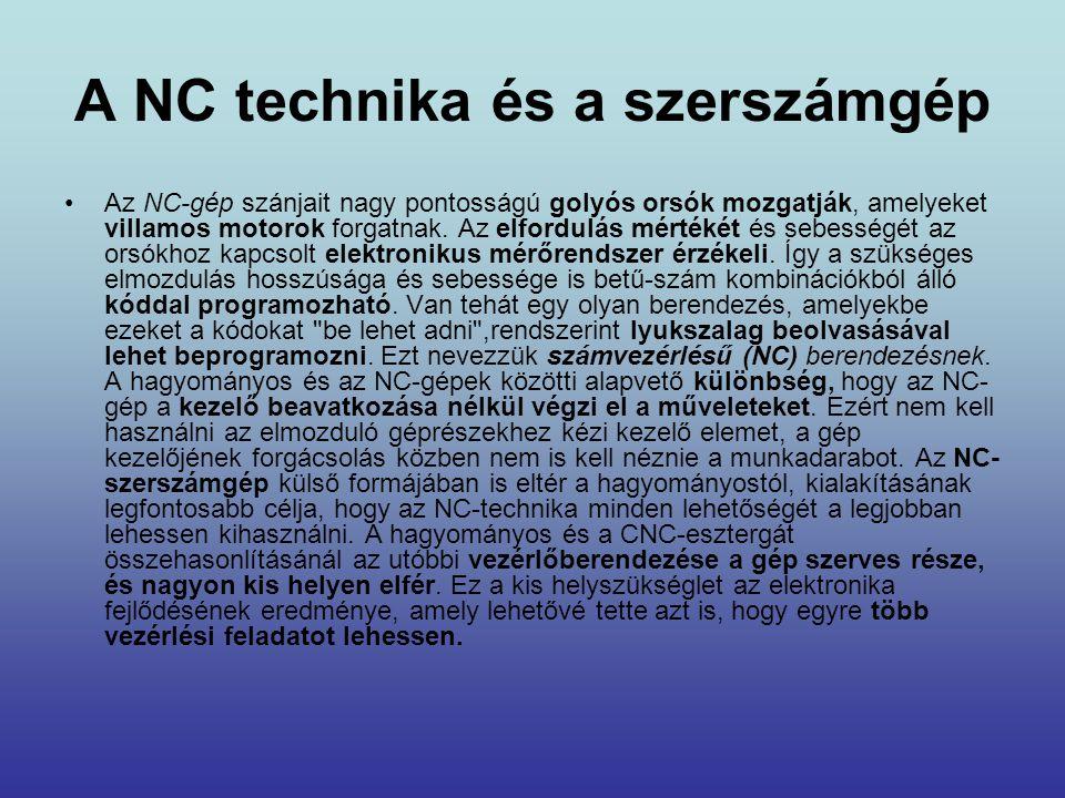 A NC technika és a szerszámgép •Az NC-gép szánjait nagy pontosságú golyós orsók mozgatják, amelyeket villamos motorok forgatnak. Az elfordulás mértéké