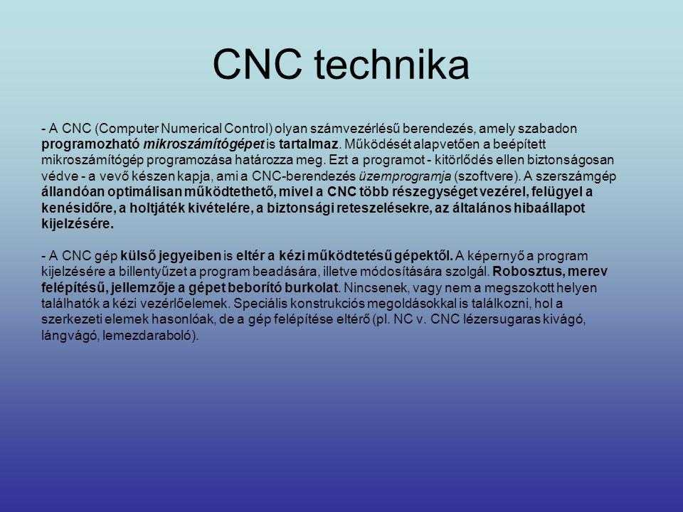 CNC technika - A CNC (Computer Numerical Control) olyan számvezérlésű berendezés, amely szabadon programozható mikroszámítógépet is tartalmaz. Működés