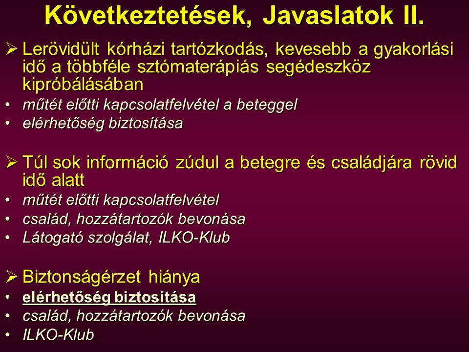 Következtetések, Javaslatok II.  Lerövidült kórházi tartózkodás, kevesebb a gyakorlási idő a többféle sztómaterápiás segédeszköz kipróbálásában •műté