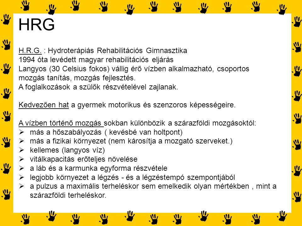 HRG H.R.G. : Hydroterápiás Rehabilitációs Gimnasztika 1994 óta levédett magyar rehabilitációs eljárás Langyos (30 Celsius fokos) vállig érő vízben alk