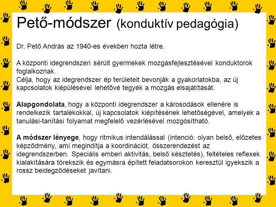 Pető-módszer (konduktív pedagógia) Dr. Pető András az 1940-es években hozta létre. A központi idegrendszeri sérült gyermekek mozgásfejlesztésével kond