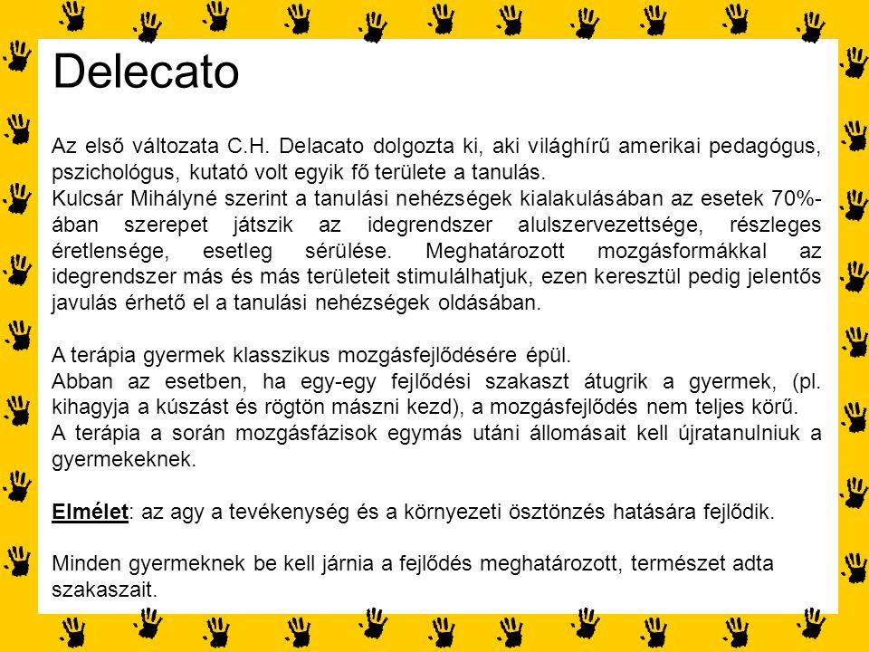 Delecato Az első változata C.H. Delacato dolgozta ki, aki világhírű amerikai pedagógus, pszichológus, kutató volt egyik fő területe a tanulás. Kulcsár