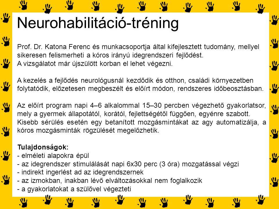 Neurohabilitáció-tréning Prof. Dr. Katona Ferenc és munkacsoportja által kifejlesztett tudomány, mellyel sikeresen felismerheti a kóros irányú idegren