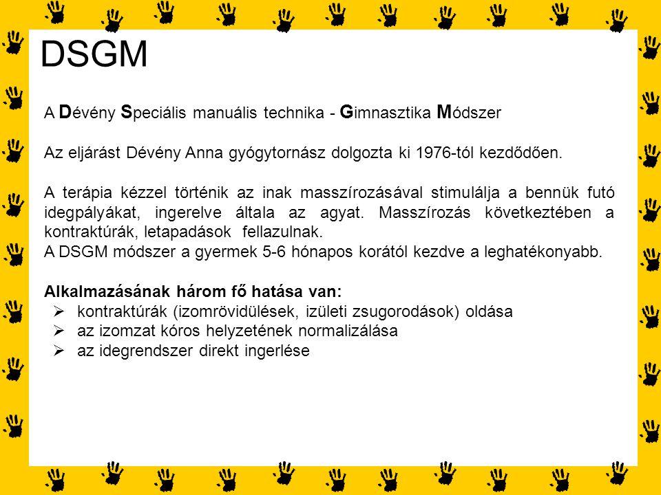 DSGM A D évény S peciális manuális technika - G imnasztika M ódszer Az eljárást Dévény Anna gyógytornász dolgozta ki 1976-tól kezdődően. A terápia kéz