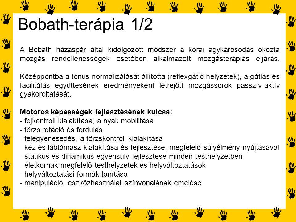 Bobath-terápia 1/2 A Bobath házaspár által kidolgozott módszer a korai agykárosodás okozta mozgás rendellenességek esetében alkalmazott mozgásterápiás