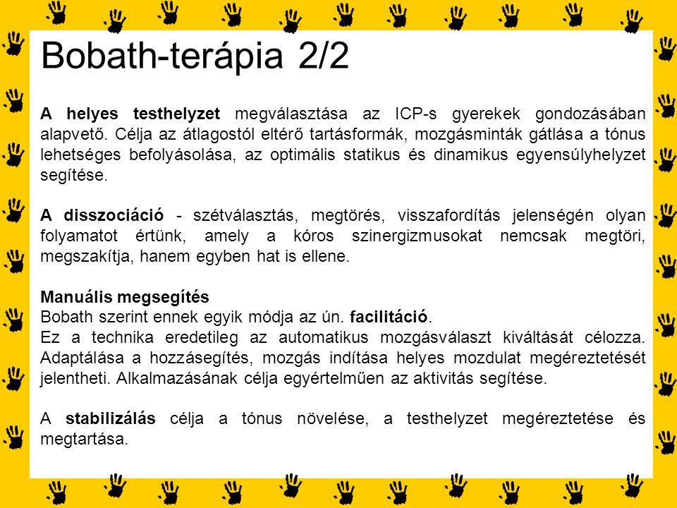 Bobath-terápia 2/2 A helyes testhelyzet megválasztása az ICP-s gyerekek gondozásában alapvető. Célja az átlagostól eltérő tartásformák, mozgásminták g