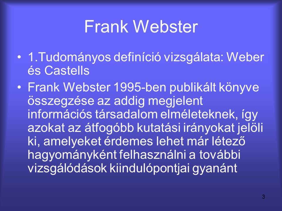 3 Frank Webster •1.Tudományos definíció vizsgálata: Weber és Castells •Frank Webster 1995-ben publikált könyve összegzése az addig megjelent informáci