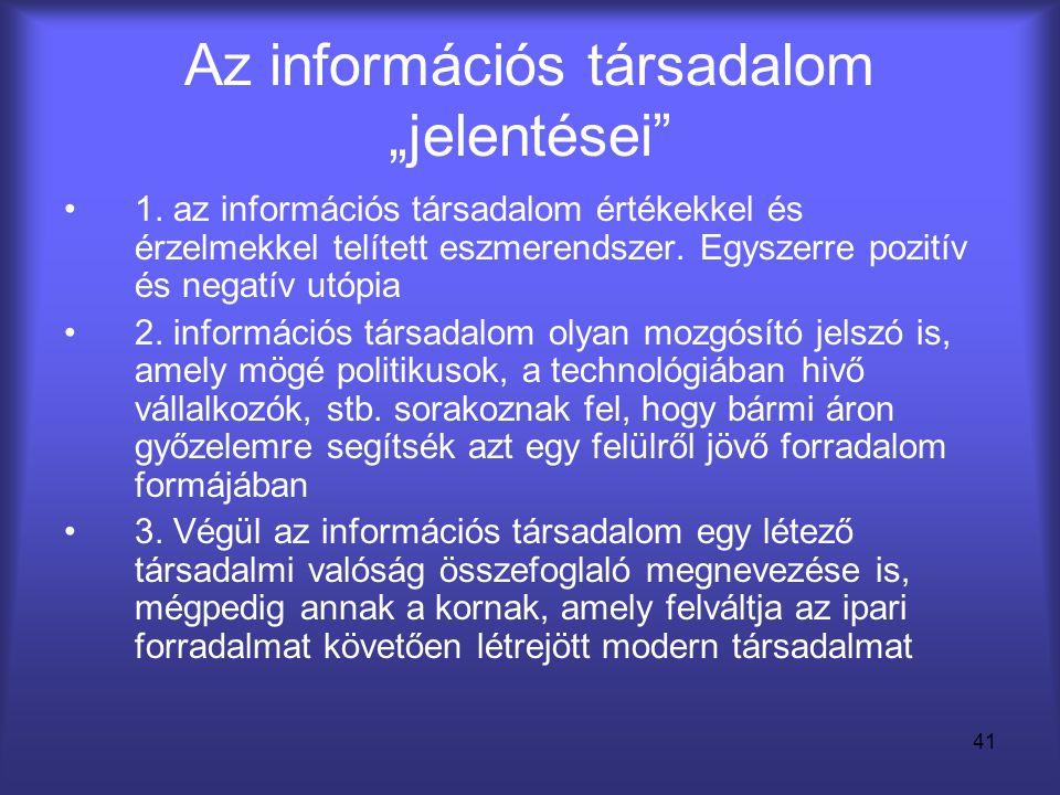 """41 Az információs társadalom """"jelentései"""" •1. az információs társadalom értékekkel és érzelmekkel telített eszmerendszer. Egyszerre pozitív és negatív"""