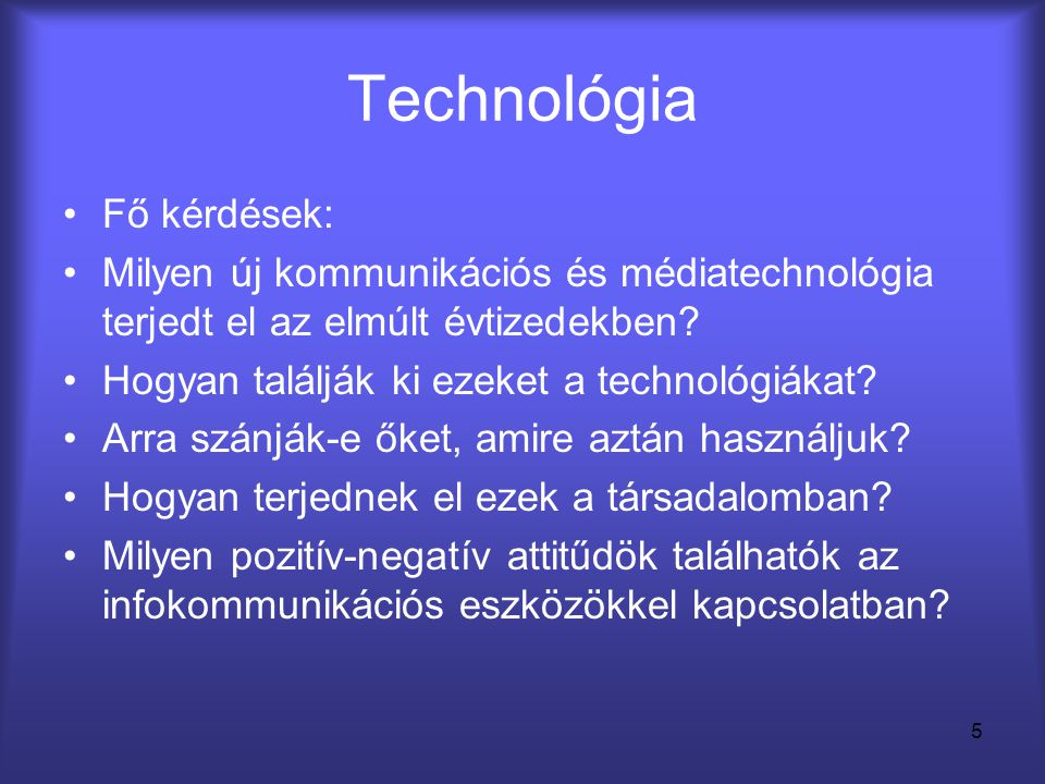 5 Technológia •Fő kérdések: •Milyen új kommunikációs és médiatechnológia terjedt el az elmúlt évtizedekben? •Hogyan találják ki ezeket a technológiáka