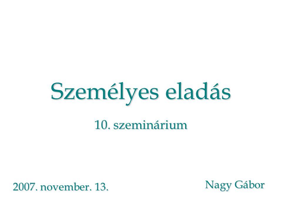 Személyes eladás 10. szeminárium Nagy Gábor 2007. november. 13.