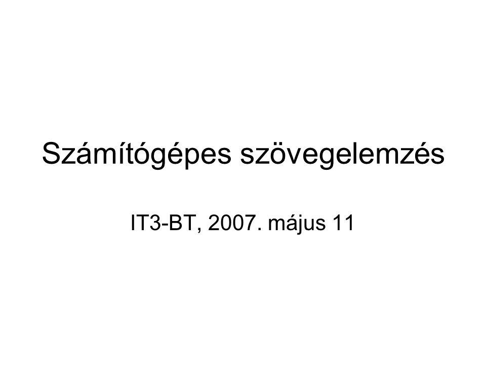 Számítógépes szövegelemzés IT3-BT, 2007. május 11