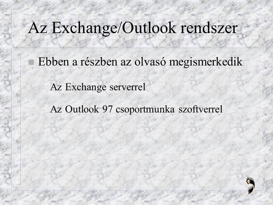 Az Exchange/Outlook rendszer n Ebben a részben az olvasó megismerkedik – Az Exchange serverrel – Az Outlook 97 csoportmunka szoftverrel