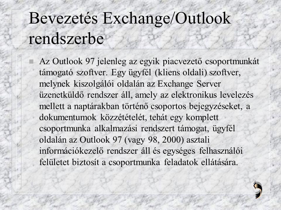 Bevezetés Exchange/Outlook rendszerbe n Az Outlook 97 jelenleg az egyik piacvezető csoportmunkát támogató szoftver.