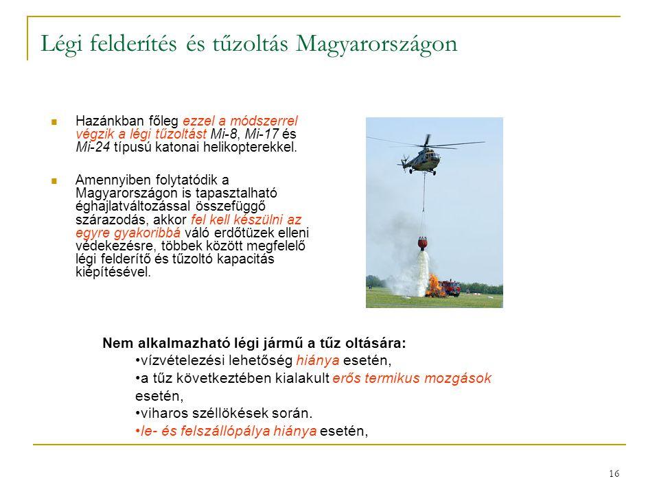 16 Légi felderítés és tűzoltás Magyarországon  Hazánkban főleg ezzel a módszerrel végzik a légi tűzoltást Mi-8, Mi-17 és Mi-24 típusú katonai helikop