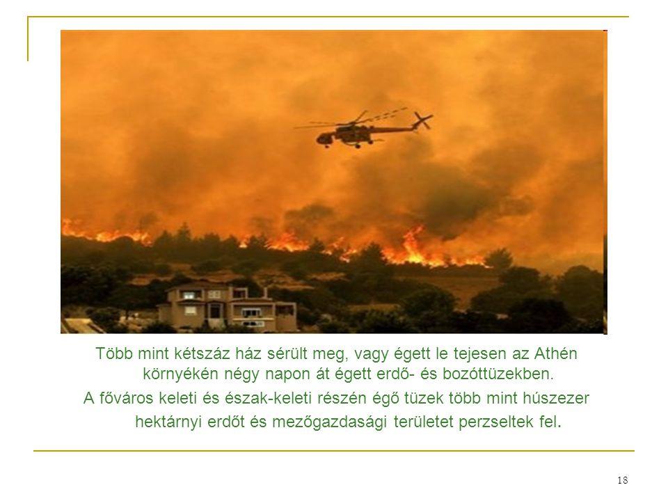 18 Több mint kétszáz ház sérült meg, vagy égett le tejesen az Athén környékén négy napon át égett erdő- és bozóttüzekben. A főváros keleti és észak-ke