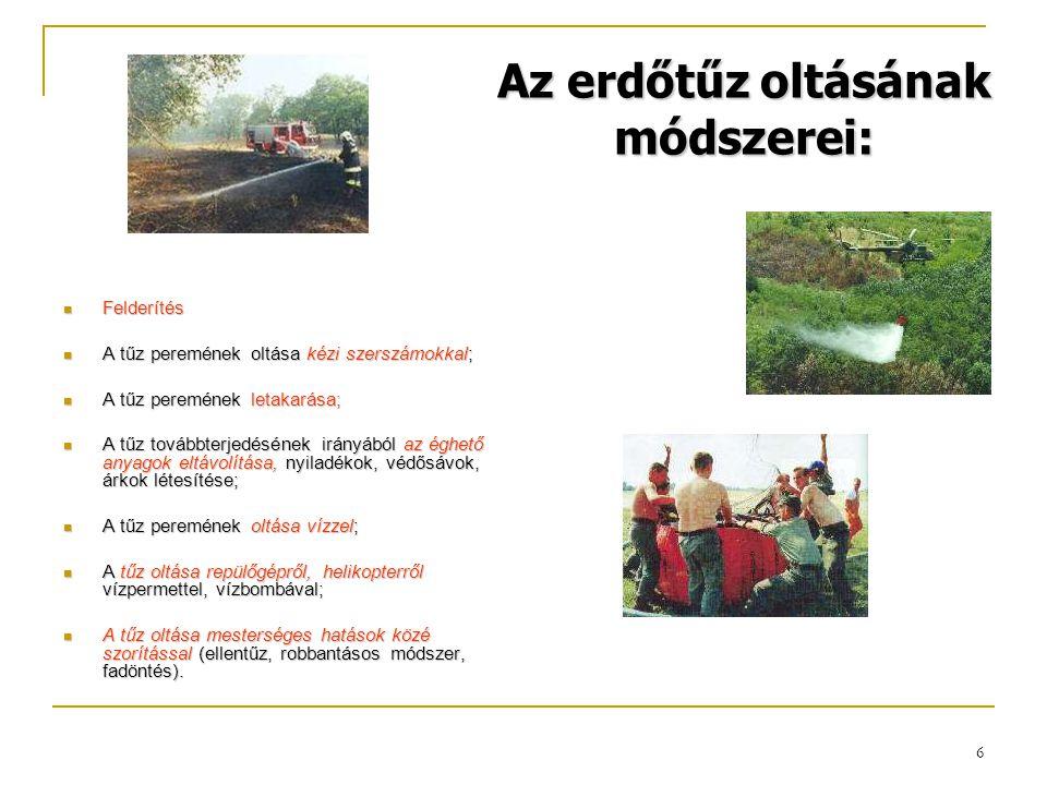 7 Erdőtűzoltás tapasztalatai  Erdőterületek jellemzői,  Felderítési,  Kapcsolattartás nehézségei (földfelszíni és a légi irányítás összehangolása..)  Megközelítési, közlekedési problémák,  Folyamatos oltóanyag és létszámhiány,  Tűzterjedés, röptűz veszély,  Utómunkálatok elvégzésének nehézségei.