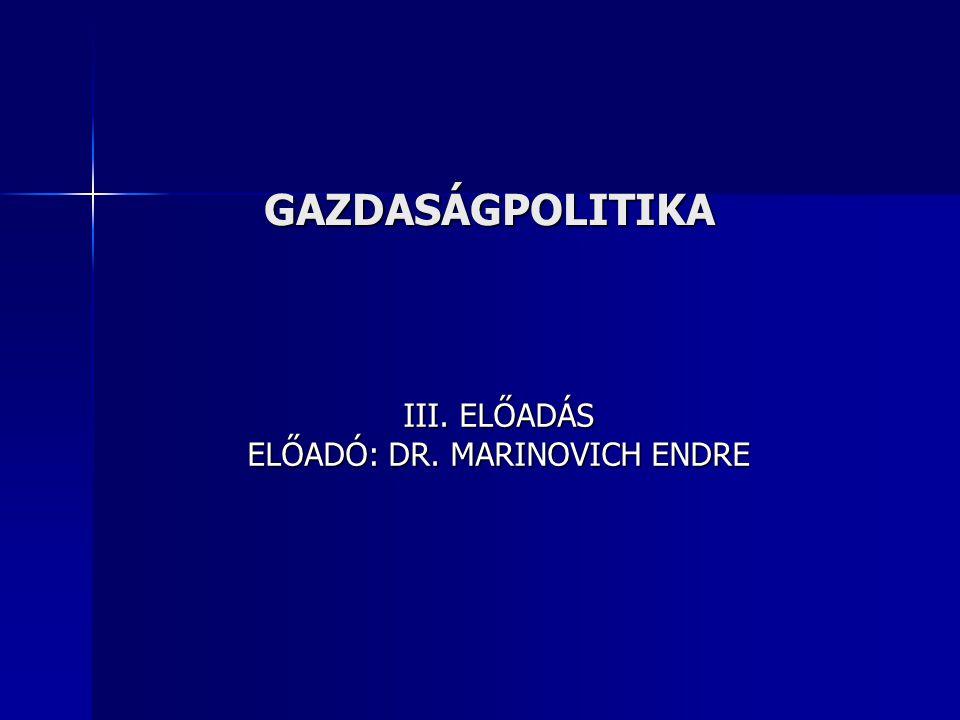 GAZDASÁGPOLITIKA III. ELŐADÁS ELŐADÓ: DR. MARINOVICH ENDRE