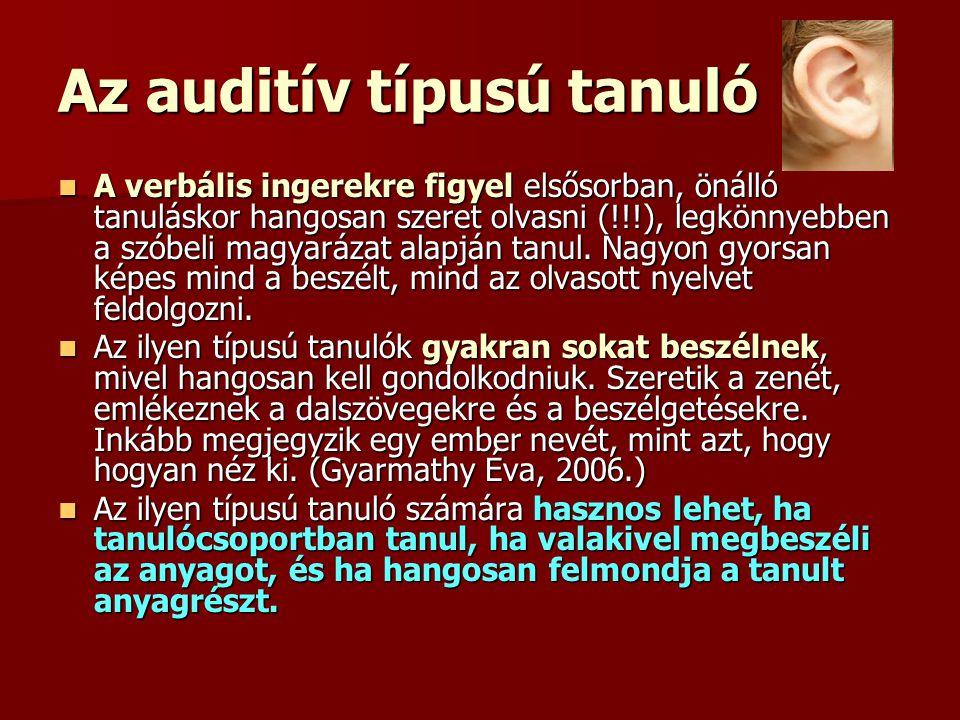 Az auditív típusú tanuló  A verbális ingerekre figyel elsősorban, önálló tanuláskor hangosan szeret olvasni (!!!), legkönnyebben a szóbeli magyarázat alapján tanul.