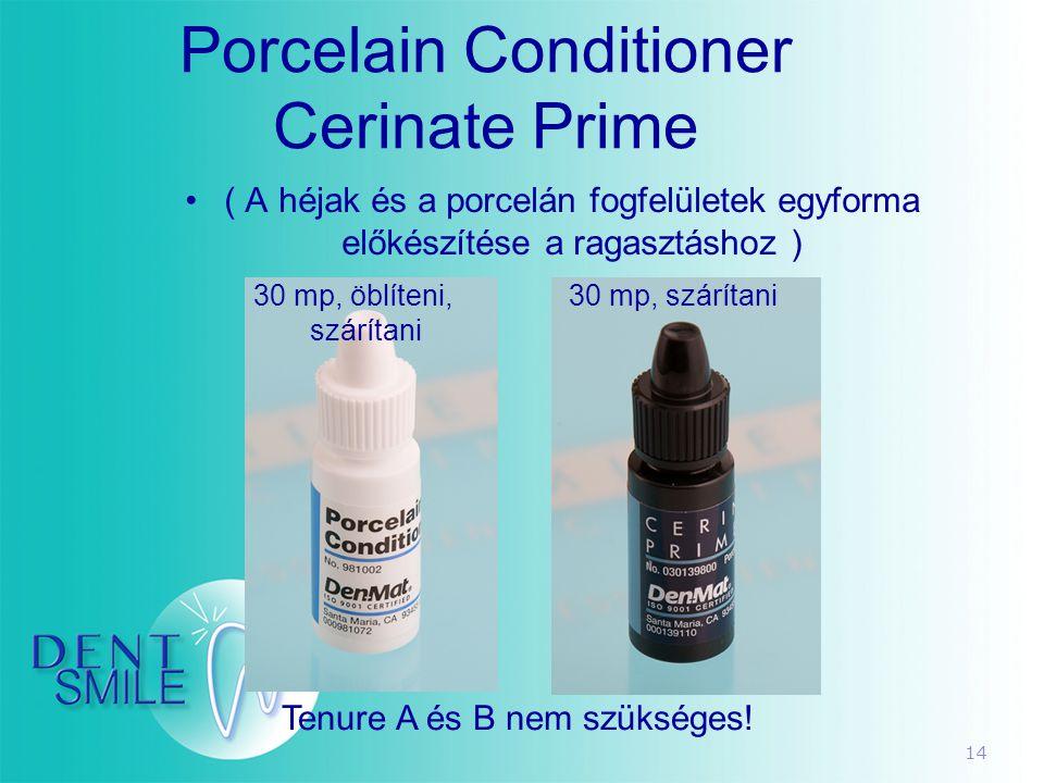 14 Porcelain Conditioner Cerinate Prime •( A héjak és a porcelán fogfelületek egyforma előkészítése a ragasztáshoz ) 30 mp, öblíteni, szárítani 30 mp,