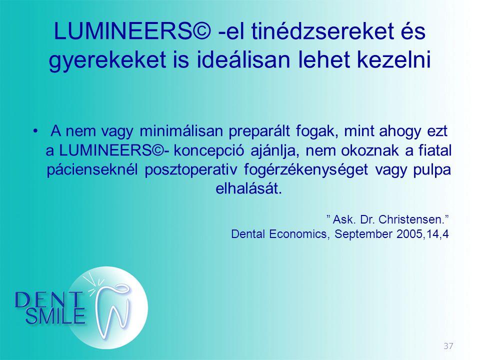 37 LUMINEERS© -el tinédzsereket és gyerekeket is ideálisan lehet kezelni •A nem vagy minimálisan preparált fogak, mint ahogy ezt a LUMINEERS©- koncepc