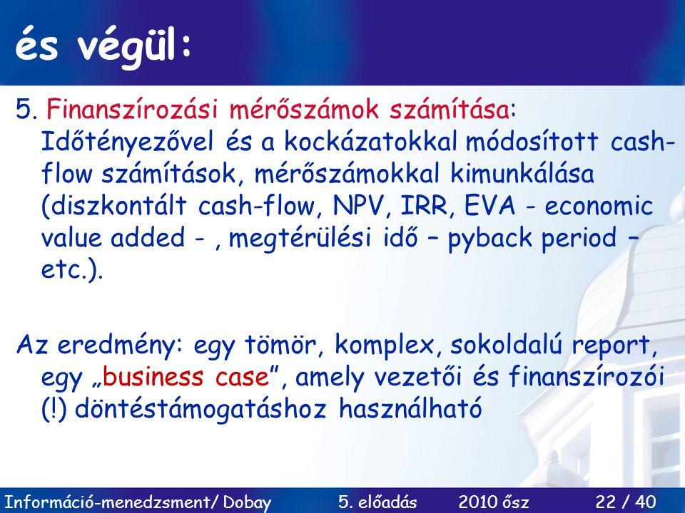 Információ-menedzsment/ Dobay 5. előadás 2010 ősz 22 / 40 és végül: 5. Finanszírozási mérőszámok számítása: Időtényezővel és a kockázatokkal módosítot