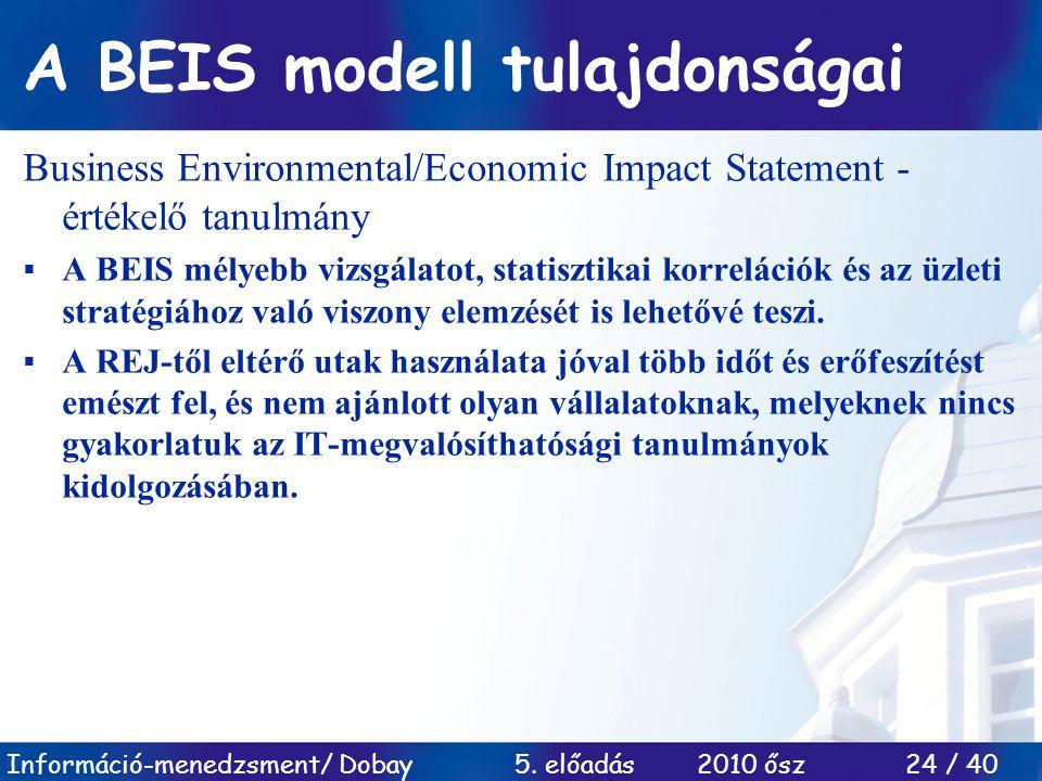 Információ-menedzsment/ Dobay 5. előadás 2010 ősz 24 / 40 A BEIS modell tulajdonságai Business Environmental/Economic Impact Statement - értékelő tanu