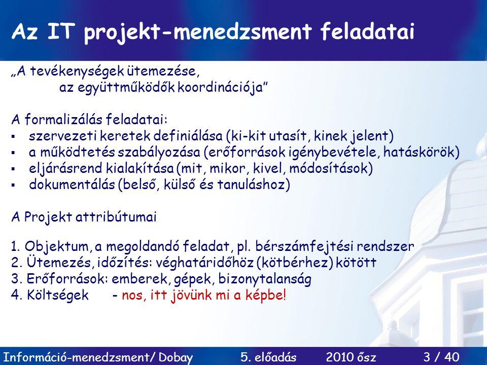 """Információ-menedzsment/ Dobay 5. előadás 2010 ősz 3 / 40 Az IT projekt-menedzsment feladatai """"A tevékenységek ütemezése, az együttműködők koordinációj"""